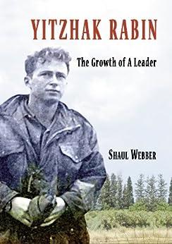 Yitzhak Rabin – The Growth of a Leader (English Edition) di [Webber, Shaul]