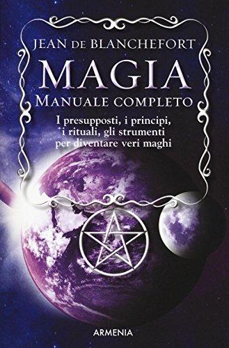 Magia. manuale completo. i presupposti, i principi, i rituali, gli strumenti per diventare veri maghi