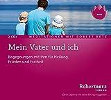 Mein Vater und ich - Meditations-Doppel-CD: Begegnungen mit ihm für Heilung, Frieden und Freiheit