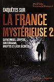 Enquêtes sur la France mystérieuse - tome 2 catacocombes cryptes, souterrains, grottes et lieux secr