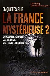 Enquêtes sur la France mystérieuse : Tome 2, Catacombes, cryptes, souterrains et lieux secrets