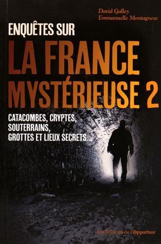 Enqutes sur la France mystrieuse - tome 2 catacocombes cryptes, souterrains, grottes et lieux secr