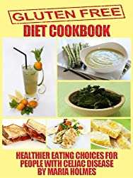 Gluten Free Diet Cookbook: Healthier Eating Choices for People with Celiac Disease