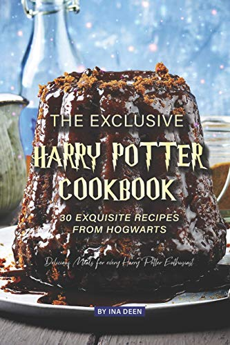The Exclusive Harry Potter Cookbook - 30 Exquisite Recipes from Hogwarts: Delicious Meals for every Harry Potter Enthusiast