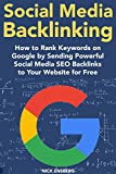 Social Media Backlinking (2018 SEO): How to Rank Keywords on Google by Sending Powerful Social Media SEO Backlinks to Your Website for Free (English Edition)