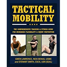 Tactical Mobility: The Comprehensive Training & Fitness Guide for Increased Flexibility & Injury Prevention