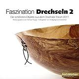 Faszination Drechseln 2: Die schönsten Objekte aus dem Drechsler-Forum 2011 (HolzWerken)