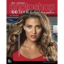 The Adobe Photoshop CC Book for Digital Photographers: 2017 Release