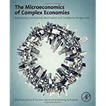 The Microeconomics of Complex Economies: Evolutionary, Institutional, and Complexity Perspectives