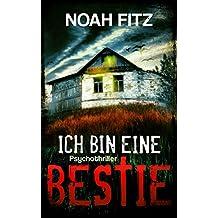 ICH BIN EINE BESTIE PSYCHOTHRILLER VON NOAH FITZ (Ein Mike Wedekind Thriller 3)