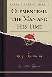 Clemenceau, the Man and His Time (Classic Reprint) by H. M. Hyndman (2015-09-27)