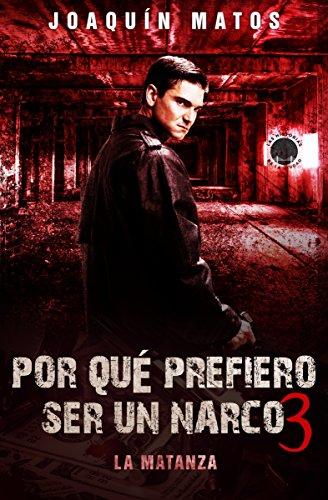 Por qué prefiero ser un narco 3: La matanza (Las historias de la ciudad: La Frontera Series nº 1)