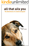 All That Ails You: The Adventures of a Canine Caregiver (English Edition)