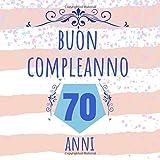 Buon Compleanno 70 Anni: Regalo Per Compleanno - Libro Degli Ospiti Anniversario Taccuino Journale Per Uomini, Donne, Bambini, Migliore Amica, Miglior Amico, Marito, Moglie