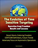 The Evolution of Time Sensitive Targeting: Operation Iraqi Freedom Results and Lessons - Desert Storm, Enduring Freedom, CENTCOM Definitions, Future Trends, ... on Asymmetric Operations (English Edition)