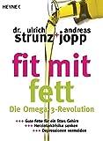 Fit mit Fett: Die Omega-3-Revolution - Gute Fette für ein fittes Gehirn ? Herzinfarktrisiko senken ? Depressionen vermeiden - Ulrich Strunz