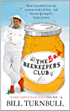 The Bad Beekeepers Club: How I stumbled into the Curious World of Bees - and became (perhaps) a Better Person (English Edition)