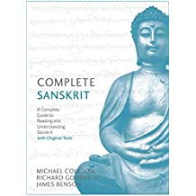 Complete Sanskrit: A Comprehensive Guide to Reading and Understanding Sanskrit, with Original Texts (English Edition)