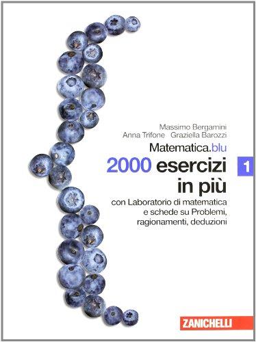 Algebra.blu. 2000 esercizi in piu. Con laboratorio di matematica e schede su problemi, ragionamenti e deduzioni. Per le Scuole superiori
