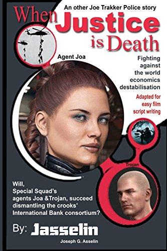 When Justice is Death: Special squad, fighting against world economics destabilisation: Volume 1 (Joe Trakker police stories)