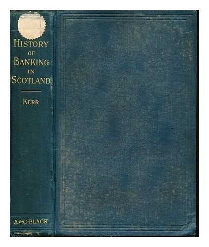 History of banking in Scotland / by Andrew William Kerr