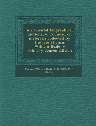 Oriental Biographical Dictionary, Founded on Materials Collected by the Late Thomas William Beale