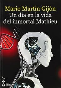 Un día en la vida del inmortal Mathieu par  Mario Martín Gijón
