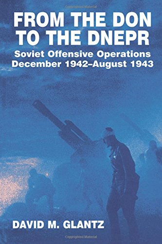 From the Don to the Dnepr: Soviet Offensive Operations, December 1942 - August 1943 (Soviet (Russian) Military Experience) por David M. Glantz
