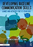 Developing Baseline Communication Skills: Games and Activities for 3-5 year olds (The Good Communication Pathway)