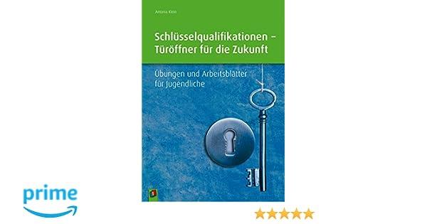 Schlüsselqualifikationen – Türöffner für die Zukunft: Übungen und ...