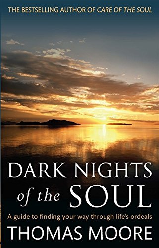 Dark Nights of the Soul: A Guide to Finding Your Way Through Life's Ordeals. Thomas Moore by Thomas Moore (2012-06-01)
