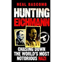Hunting Eichmann Chasing Down the World's Most Notorious Nazi by Bascomb, Neal ( AUTHOR ) Jul-29-2010 Paperback