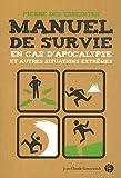 Manuel de survie - En cas d'apocalypse et autres situations extrêmes