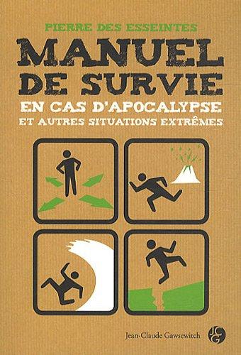 Manuel de survie : En cas d'apocalypse et autres situations extrmes