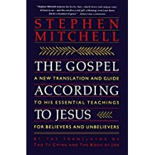 The Gospel According to Jesus: A New Translation and Guide to His Essential Teachings for Believers and Unbelievers by Stephen Mitchell (1994-01-01)