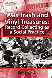 Wax Trash and Vinyl Treasures: Record Collecting as a Social Practice (Ashgate Popular and Folk Music)