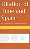 Dilation of Time and Space: An Examination of the True Nature of Spacetime (English Edition)