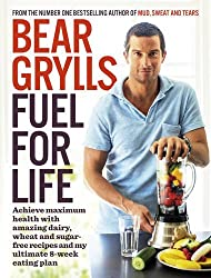 Fuel for Life: Achieve maximum health with amazing dairy, wheat and sugar-free recipes and my ultimate 8-week eating plan by Bear Grylls (2015-12-31)