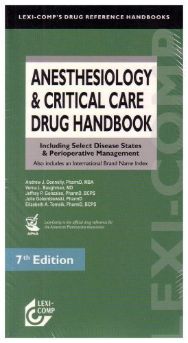 Lexi-Comp's Anesthesiology & Critical Care Drug Handbook: Including Select Disease States & Perioperative Management : Also includes an International Brand Name 7th Edition by Donnelly, Andrew J., Baughman, Verna L., Gonzales, Jeffrey P (2006) Paperback