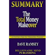 Summary: The Total Money Makeover: Classic Edition: A Proven Plan for Financial Fitness by Dave Ramsey