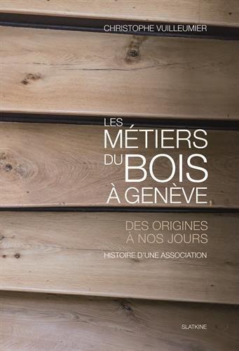Les métiers du bois à Genève : Des origines à nos jours