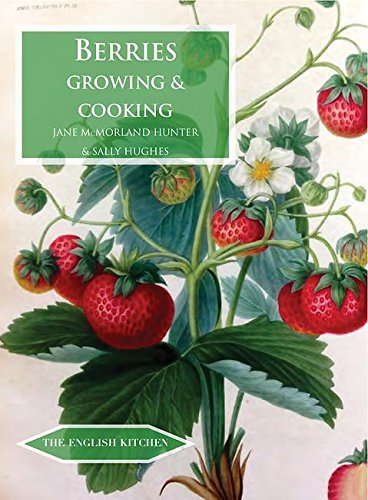 Berries: Growing & Cooking (The English Kitchen, Band 20) - Baking Sallys