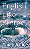 #7: English Like Butter: A Step By Step Guide To Spoken English