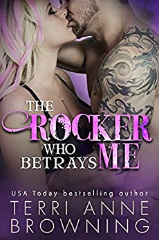 The Rocker Who Betrays Me (The Rocker Series Book 11) by [Browning, Terri Anne]