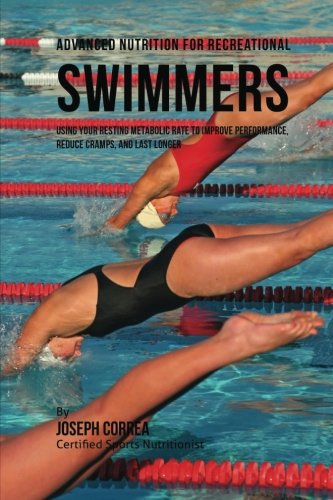 Advanced Nutrition for Recreational Swimmers: Using Your Resting Metabolic Rate to Improve Performance, Reduce Cramps, and Last Longer