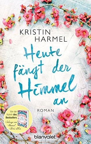 Buchseite und Rezensionen zu 'Heute fängt der Himmel an: Roman' von Kristin Harmel