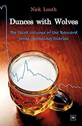 Dunces with Wolves: The Third Volume of the Bernard Jones Investing Saga (The Bernard Jones Investing Di) by Nick Louth (2008-11-15)
