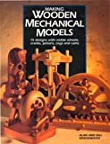 Image de Making Wooden Mechanical Models: 15 Designs with Visible Wheels, Cranks, Pistons, Cog