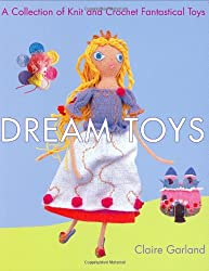 Dream Toys: A Collection of Knit and Crochet Fantastical Toys