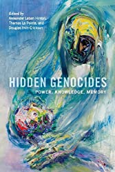 Hidden Genocides: Power, Knowledge, Memory (Genocide, Political Violence, Human Rights (Paperback))